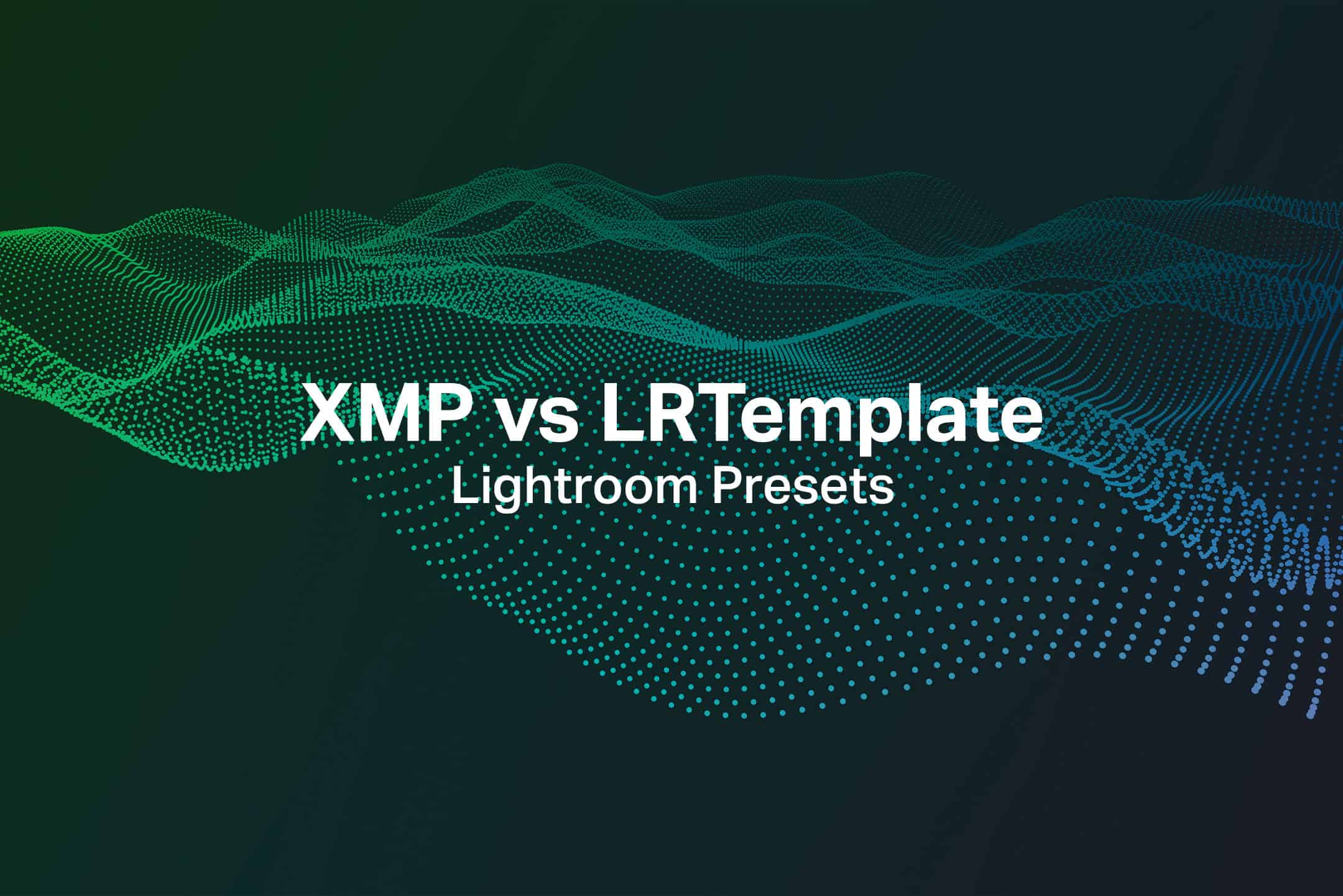 New vs Old: XMP vs LRTemplate Lightroom Presets